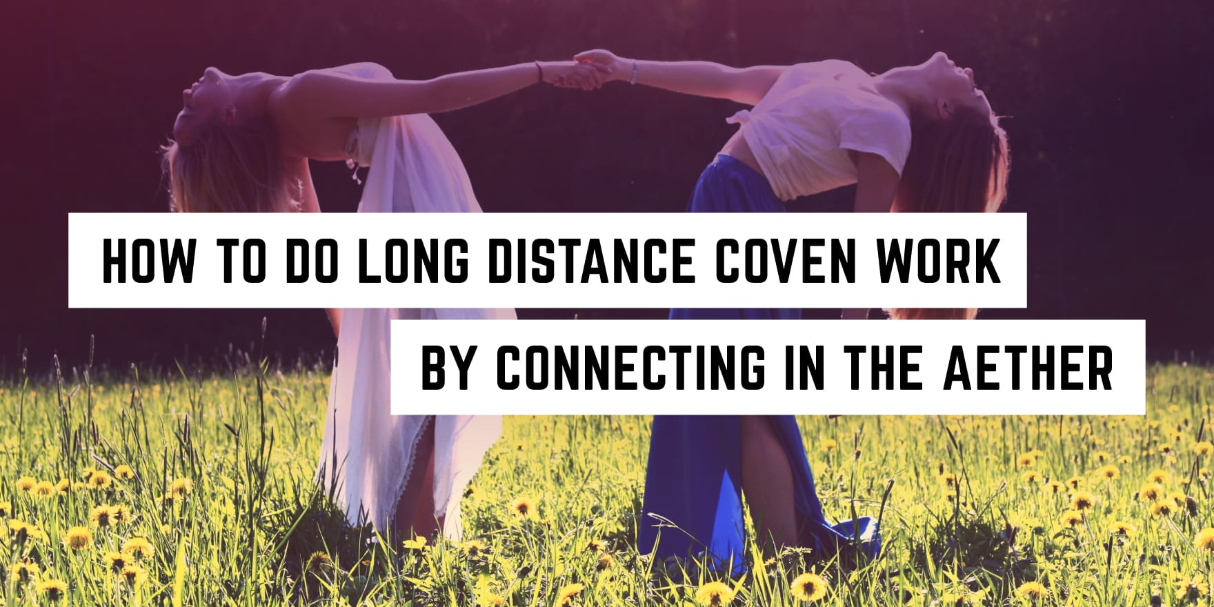 How To Do Long Distance Rituals By Connecting In The
