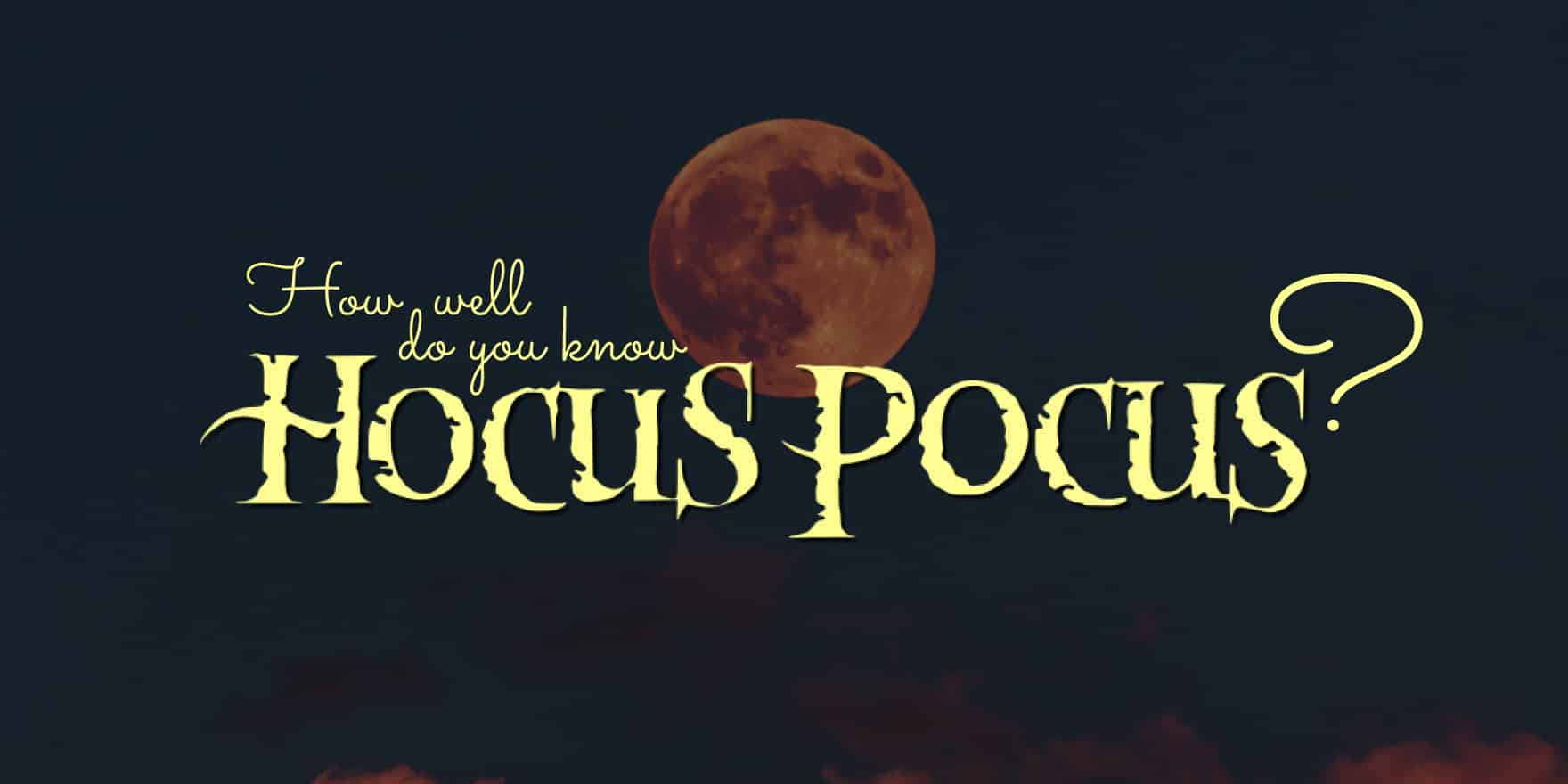 How Well Do You Know Halloween Classic Hocus Pocus