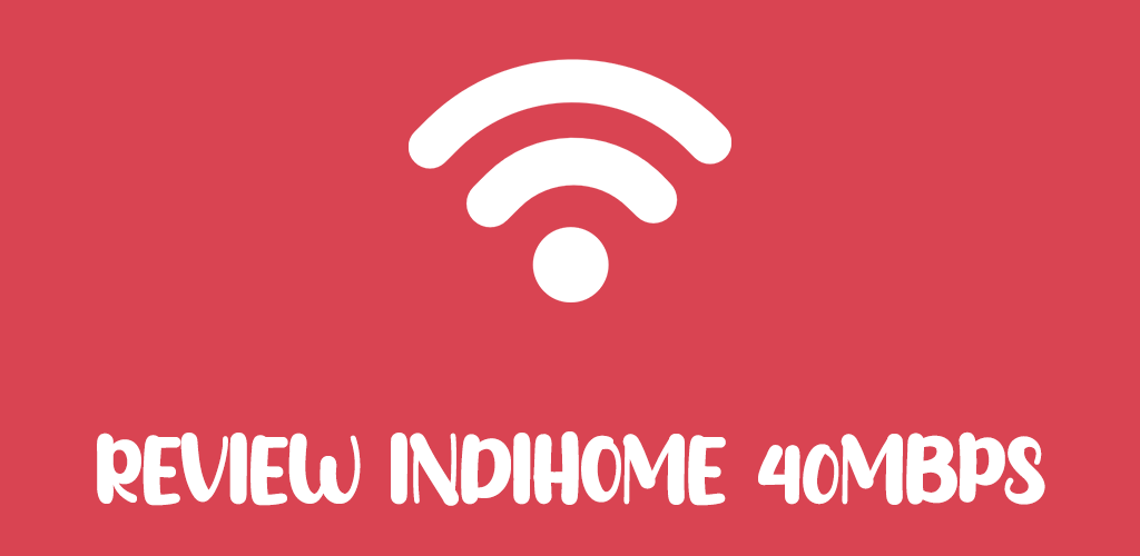 review indihome 40mbps