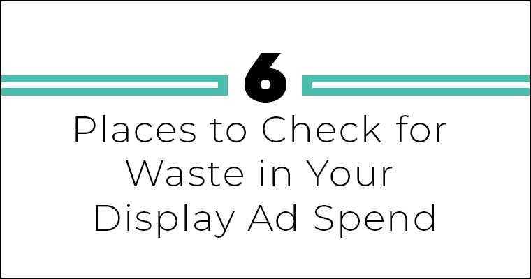 Places to Check for Waste in Your Display Advertising Spend