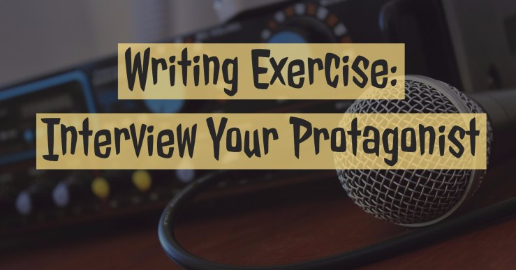 Writing Exercise: Interview Your Protagonist