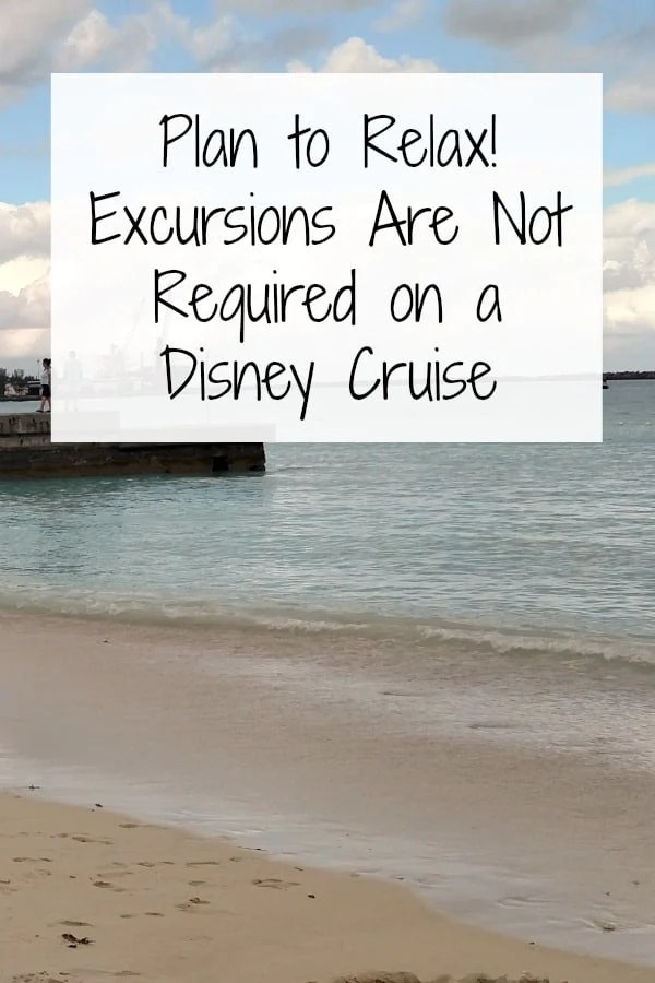 Plan to Relax! Excursions are not required on a Disney Cruise