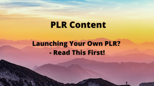 Launching Your Own PLR? - Read This First!