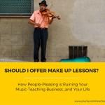 Should I Offer Make Up Music Lessons?