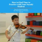 How do I Find the Time to Practice with my Suzuki Student?