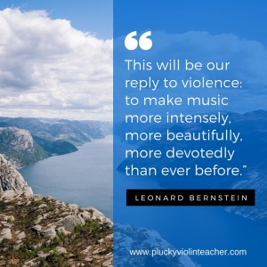 """This will be our reply to violence: to make music more intensely, more beautifully, more devotedly than ever before."""