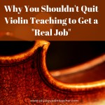 "Why You Shouldn't Quit Teaching Violin to Get a ""Real Job"""