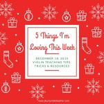 5 Things I'm Loving This Week–December 18, 2015–Violin Teaching Resources