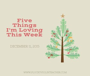Five Things I'm Loving This Week--a weekly round up of violin teaching resources, tips, and tricks from www.pluckyviolinteacher.com
