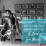 How to Help Your Children Develop a Love for Music