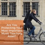 Are You Protecting Your Most Important Music Teaching Asset?