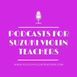 Five Podcasts Suzuki Violin Teachers Should Listen To…