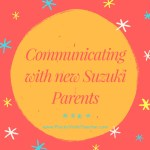 Communicating with New Suzuki Parents…
