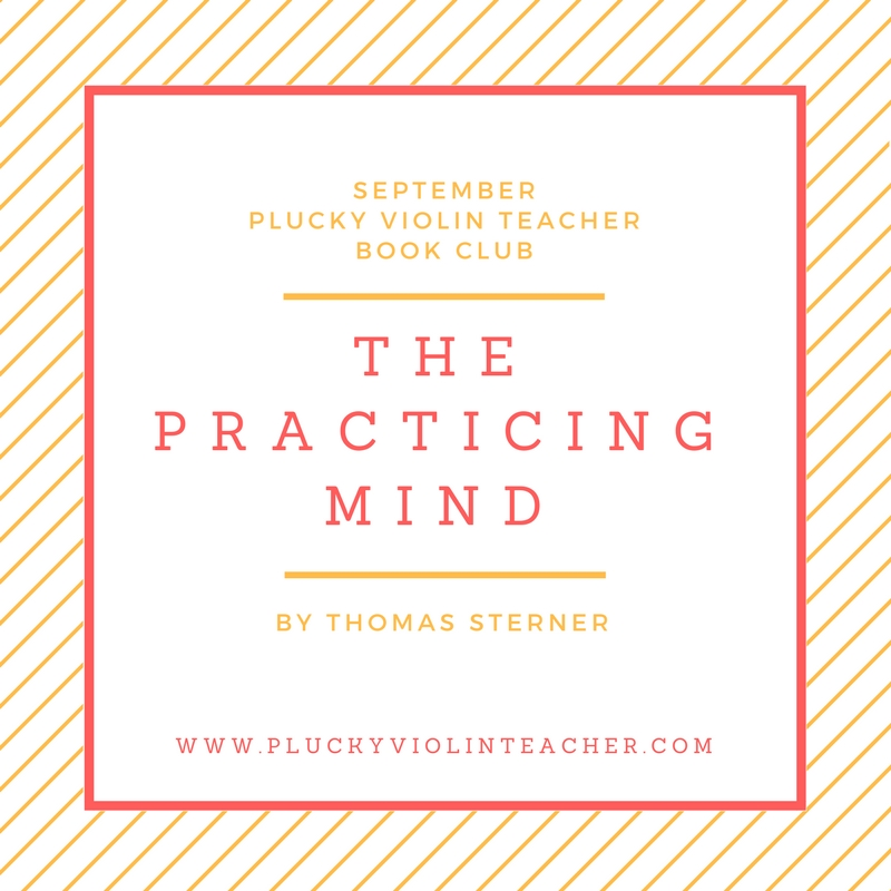 September Plucky Violin Teacher Book Club Review: The Practicing Mind by Thomas Sterner...