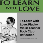 To Learn With Love: Plucky Violin Teacher Book Club Reflection