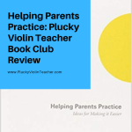 Helping Parents Practice: Plucky Violin Teacher Book Club Review