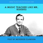 A Music Teacher Like Mr. Rogers