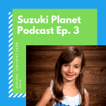 Suzuki Planet Podcast Episode 3: Kerissa, violinist from Ohio