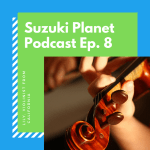 Suzuki Planet Podcast Ep. 8: Lily, Violinist from California