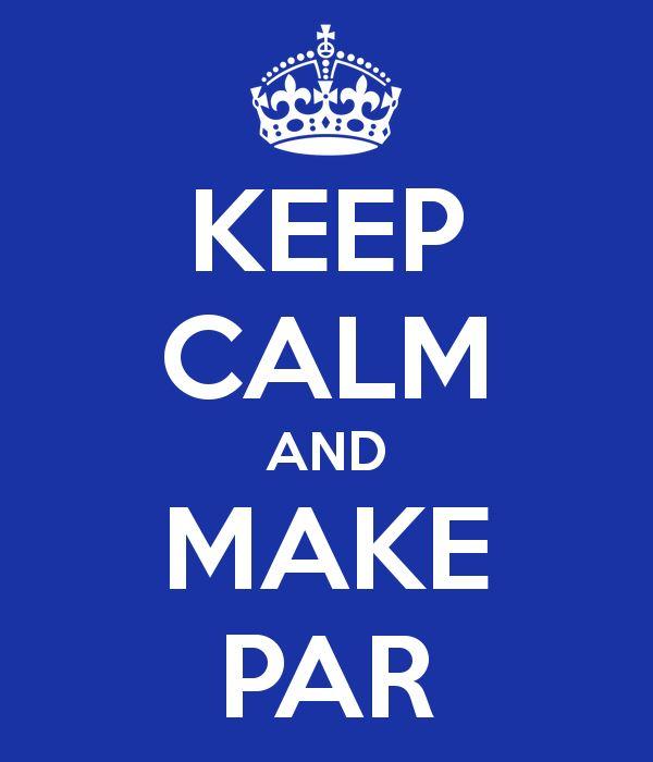 Keep Calm and Make Par