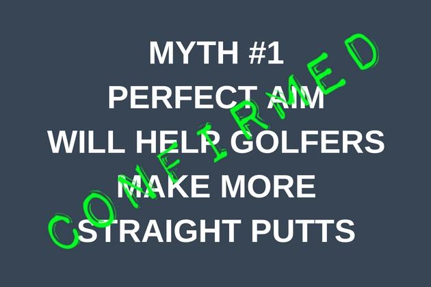 MYTH #1PERFECT AIM WILL HELP GOLFERS MAKE MORE STRAIGHT PUTTS