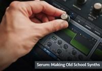 Groove3 Serum Making Old School Synths TUTORIAL