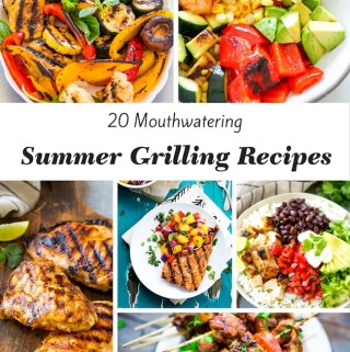 20 Mouthwatering Summer Grilling Recipes and Healthy Grilling Tips #NationalGrillingMonth