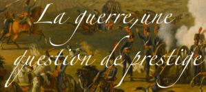 La guerre, une question de prestige