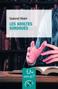 Les adultes surdoués, de Gabriel Wahl, Que sais-je ?
