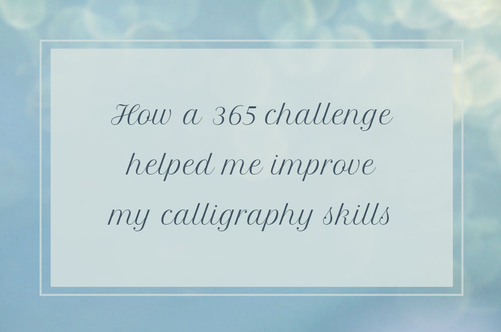 """How a """"365 days challenge"""" helped me improve my calligraphy skills"""
