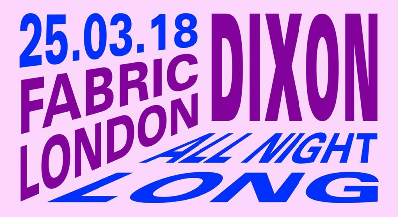 Dixon all night long at fabric march 2018