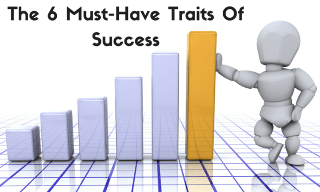 The 6 Must-Have Traits Of Success