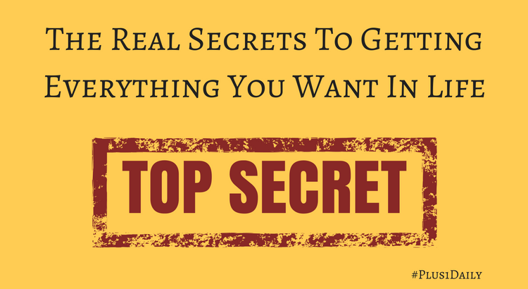 The Real Secrets To Getting Everything You Want In Life