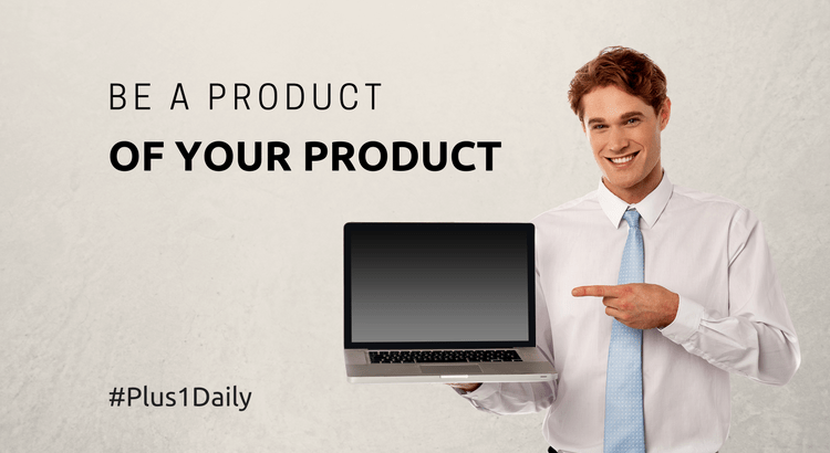 be a product of your product