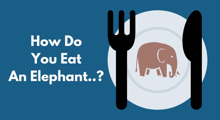 eat an elephant