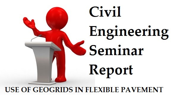CIVIL SEMINAR REPORT :USE OF GEOGRIDS IN FLEXIBLE PAVEMENT