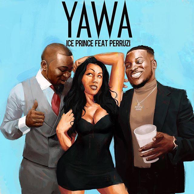 Ice Prince ft Peruzzi Yawa