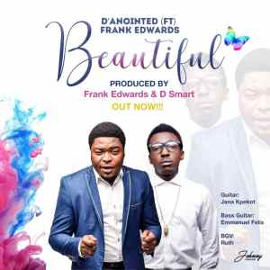 Download music: D'annointed Ft. Frank Edwards – Beautiful