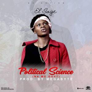 Download music: El-sage – Political science (nah we government )