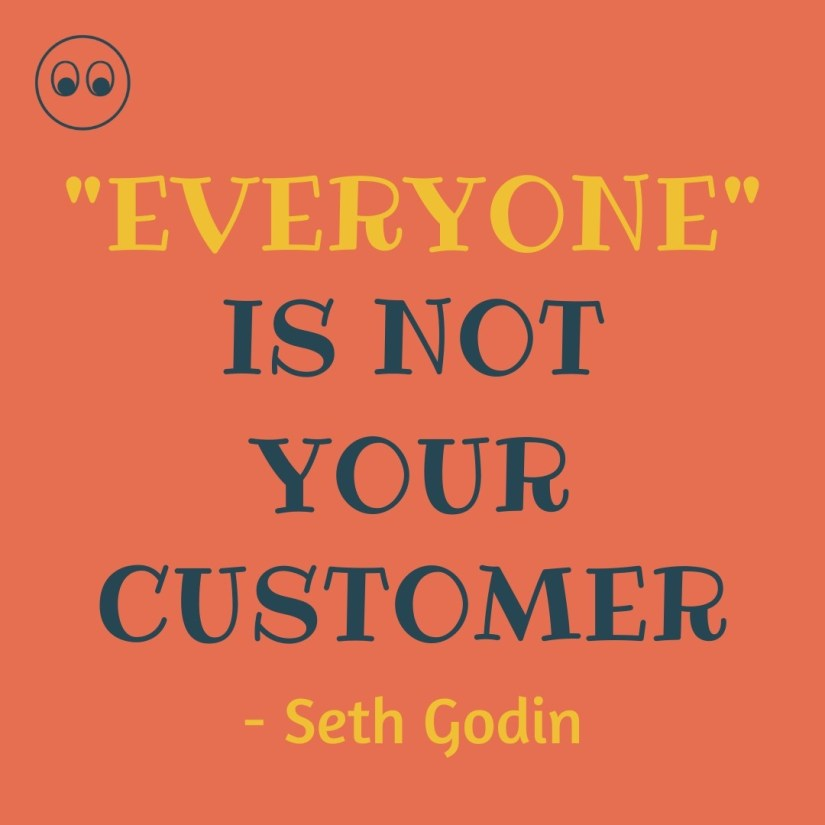 everyone is not your customer