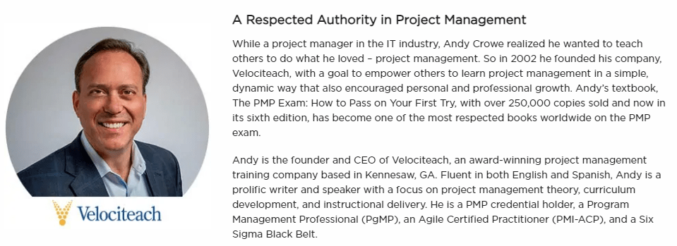 Velociteach was founded by Andy Crowe in 2002. Andy Crowe is a bestselling author of one of the most popular PMP prep books available for aspiring project management professionals.