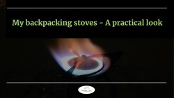 My backpacking stoves – A practical look