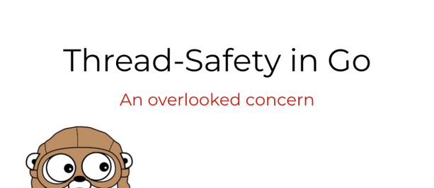 Thread-Safety in Go - An overlooked concern