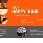 80º Happy Hour On Line - Branch Campinas
