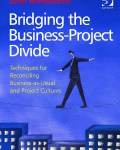 Bridging the Business-Project Divide: Techniques for Reconciling Business-as-Usual and Project Cultures (eBook)