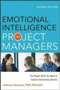 Emotional Intelligence for Project Managers: The People Skills You Need to Achieve Outstanding Results, 2nd Ed.