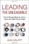 Leading the Unleadable – How to Manage Mavericks, Cynics, Divas, and Other Difficult People