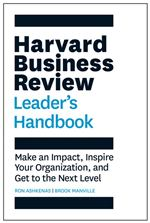 HBR Leader's Handbook: Make an Impact, Inspire Your Organization and Get to the Next Level