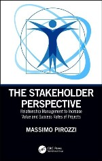 The Stakeholder Perspective: Relationship Management to Increase Value and Success Rates of Projects