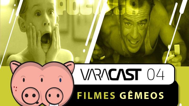 Varacast (004) – Filmes Gêmeos